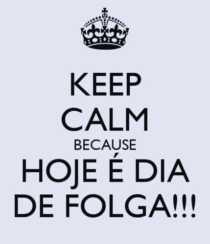 keep-calm-because-hoje-é-dia-de-folga.png