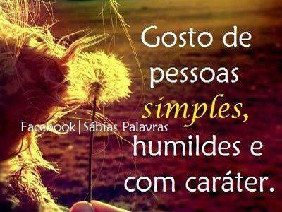 Gosto de pessoas simples humildes e com carácter