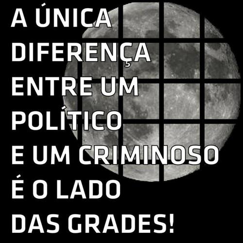 A única diferença entre um político e um criminoso é o lado das grades