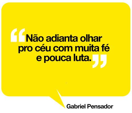 Gabriel o pensador, não adianta olhar para o céu com muita fé e pouca luta