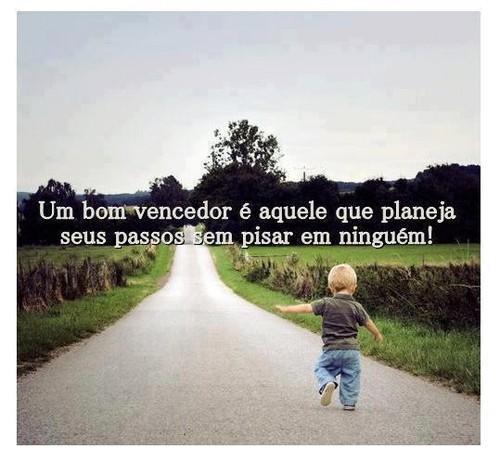 Um bom vencedor é aquele que planeia todos os seus passos sem ter que pisar ninguém