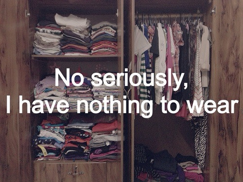 119768-No-Seriously-I-Have-Nothing-To-Wear.jpg