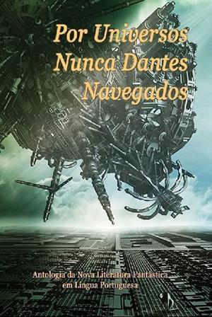 Por Universos Nunca Dantes Navegados