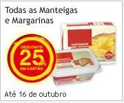 25% em Margarina e Manteiga   CONTINENTE  , Dias 15 e 16 Outubro
