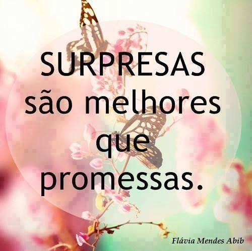 surpresas são melhores que promessas
