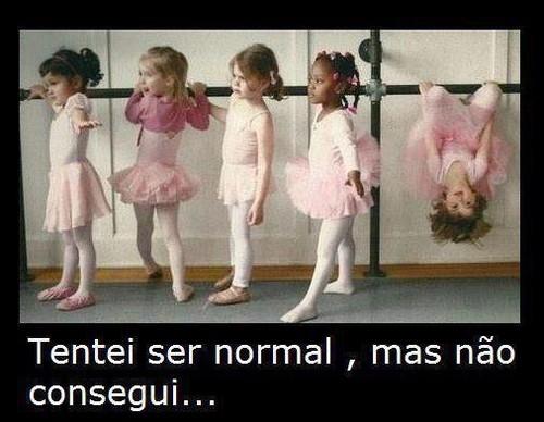 Tentei ser normal, mas não consegui