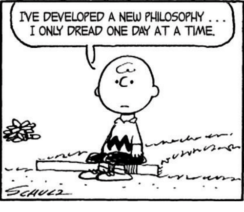 ive-developed-a-new-philosophy-i-only-dread-one-da