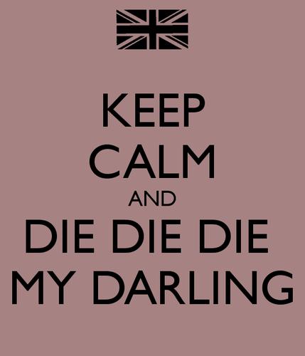 keep-calm-and-die-die-die-my-darling-1.png