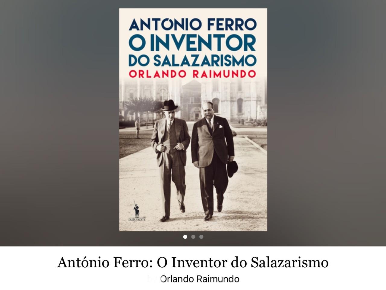Orlando Raimundo, «António Ferro; o Inventor de Salazar», 1.ª ed., Dom Quixote, [Alfragide], 2015
