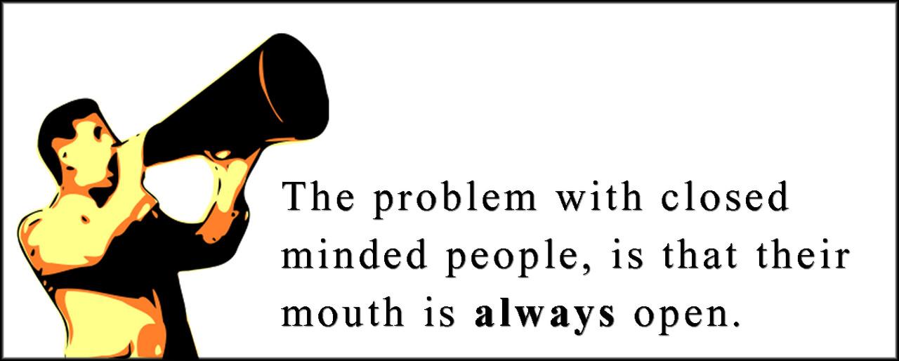 EmilysQuotes.Com-problem-closed-minded-people-mout