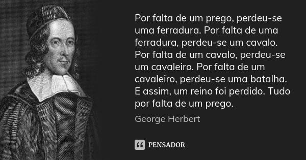 george_herbert_por_falta_de_um_prego_perdeu_se_uma