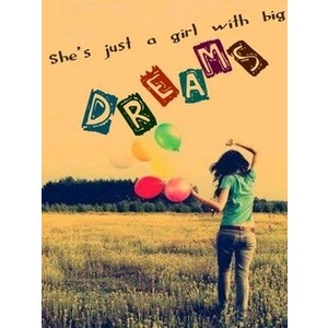 She is a girl with big dreams :) like me